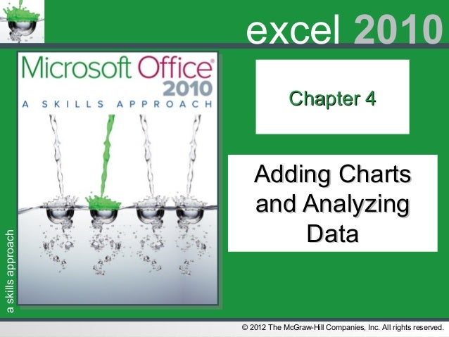 askillsapproach© 2012 The McGraw-Hill Companies, Inc. All rights reserved.excel 2010Chapter 4Chapter 4Adding ChartsAdding ...