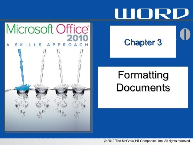 word           2010       Chapter 3        Formatting        Documents© 2012 The McGraw-Hill Companies, Inc. All rights re...