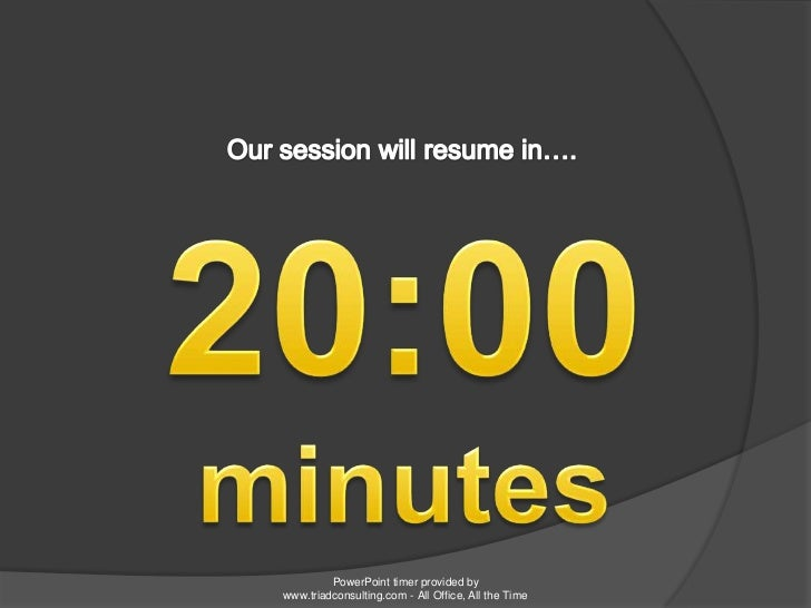 Our session will resume in….<br />20:00<br />minutes<br />PowerPoint timer provided by www.triadconsulting.com - All Offic...