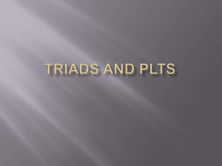 Triads and PLTs  <br />