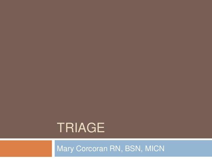 TRIAGE<br />Mary Corcoran RN, BSN, MICN<br />