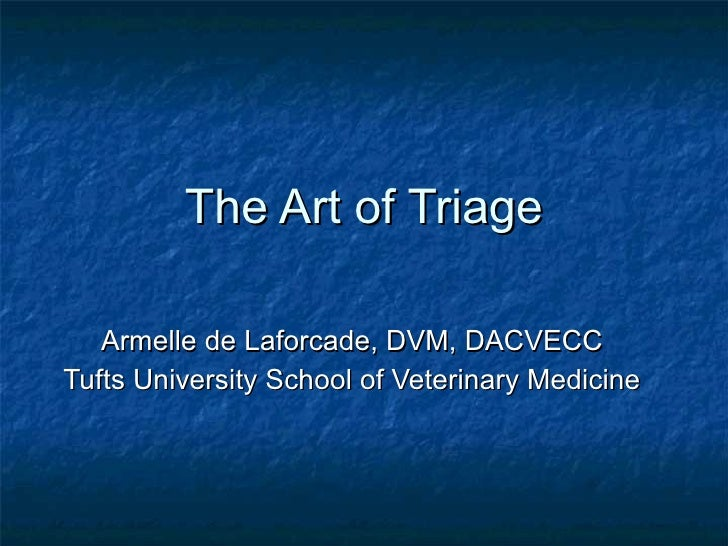 The Art of Triage Armelle de Laforcade, DVM, DACVECC Tufts University School of Veterinary Medicine
