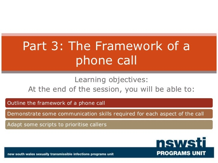 Part 3: The Framework of a phone call<br />Learning objectives:<br />At the end of the session, you will be able to:<br />