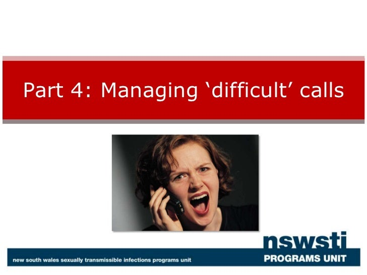 Part 4: Managing 'difficult' calls<br />