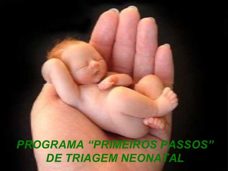 """PROGRAMA """"PRIMEIROS PASSOS"""" DE TRIAGEM NEONATAL"""
