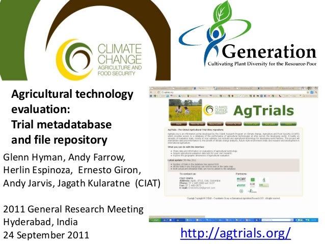 Agricultural technologyevaluation:Trial metadatabaseand file repositoryhttp://agtrials.org/Glenn Hyman, Andy Farrow,Herlin...
