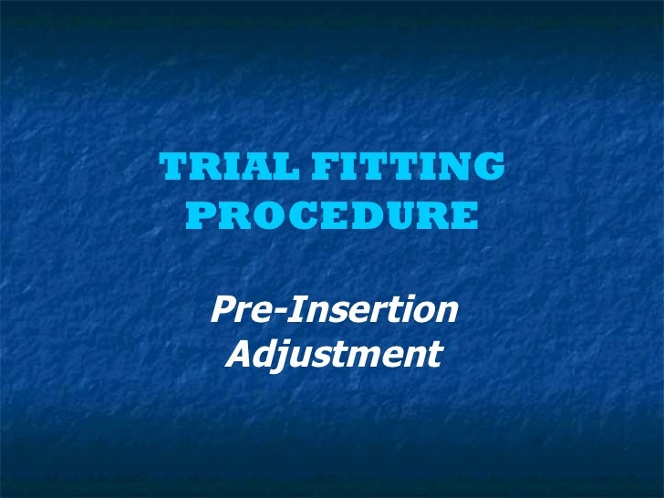 TRIAL FITTING PROCEDURE Pre-Insertion  Adjustment