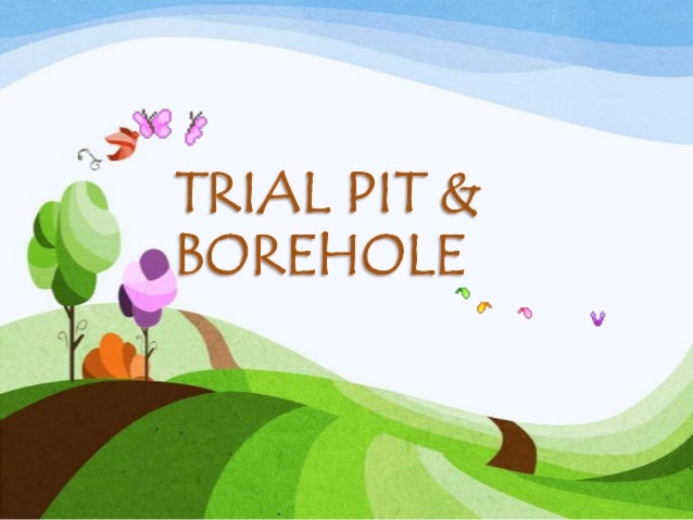 Trial pit n borehole