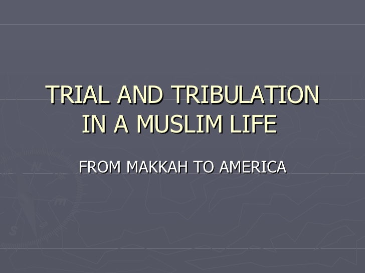 TRIAL AND TRIBULATION IN A MUSLIM LIFE  FROM MAKKAH TO AMERICA