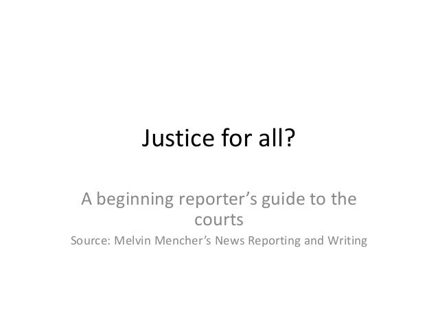 Justice for all? A beginning reporter's guide to the courts Source: Melvin Mencher's News Reporting and Writing