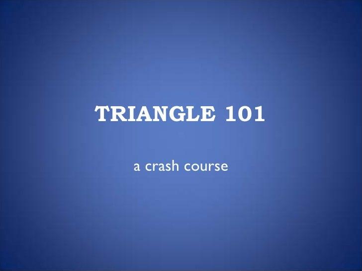 TRIANGLE 101    a crash course