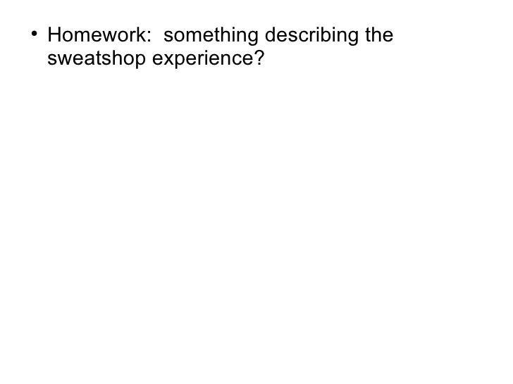 <ul><li>Homework:  something describing the sweatshop experience? </li></ul>