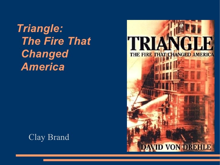 Triangle: The Fire That Changed America  Clay Brand