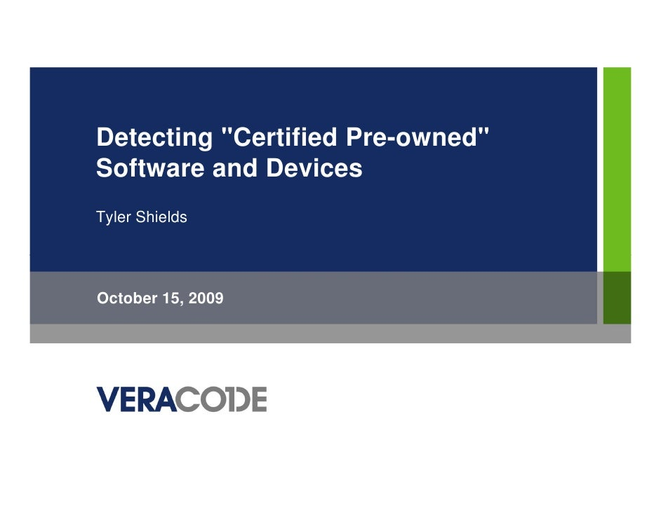 """Detecting """"Certified Pre-owned""""Software and DevicesTyler ShieldsOctober 15, 2009"""