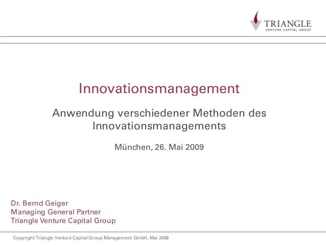 Copyright Triangle Venture Capital Group Management GmbH, Mai 2009 Innovationsmanagement Anwendung verschiedener Methoden ...