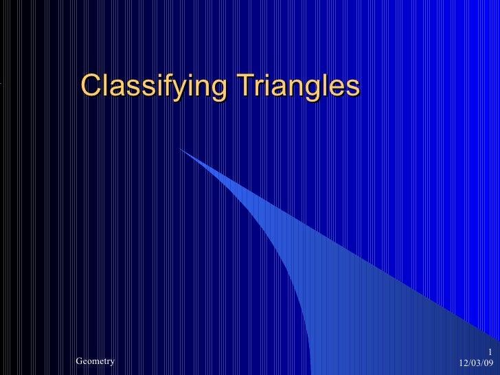 Classifying Triangles 12/03/09 Geometry <ul><ul><li></li></ul></ul>