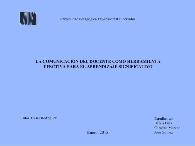 Enero, 2015 Universidad Pedagógica Experimental Libertador Tutor: Cesar Rodríguez Estudiantes: Belkis Díaz Carolina Moreno...