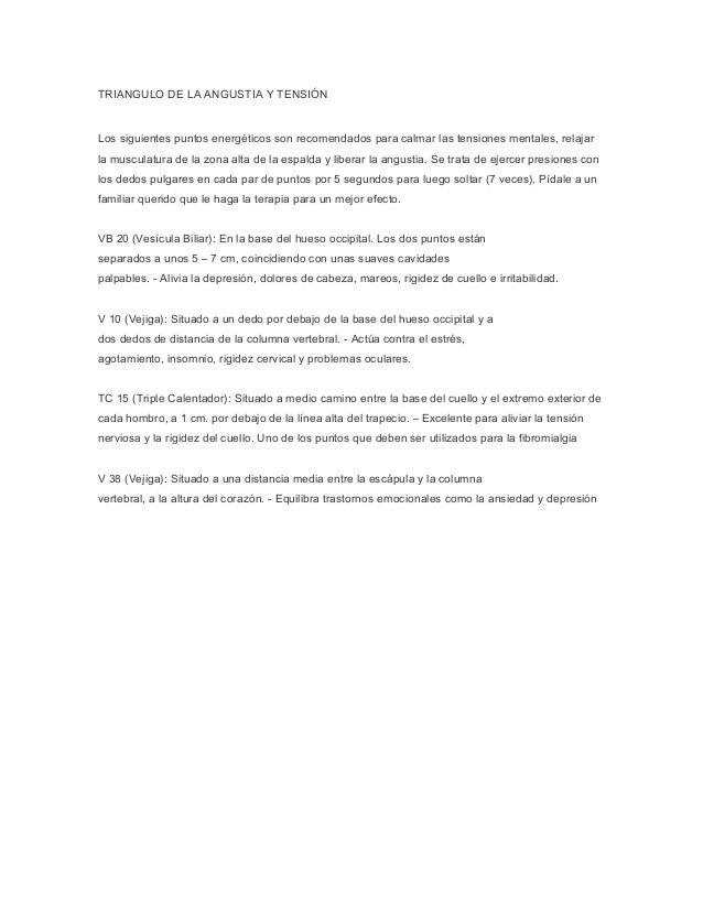 TRIANGULO DE LA ANGUSTIA Y TENSIÓN  Los siguientes puntos energéticos son recomendados para calmar las tensiones mentales,...