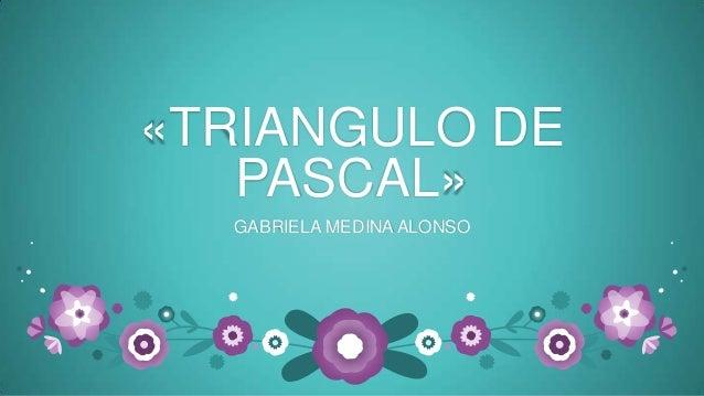 «TRIANGULO DE   PASCAL»  GABRIELA MEDINA ALONSO