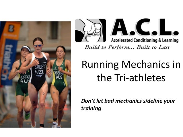 Running Mechanics in the Tri-athletes Don't let bad mechanics sideline your training
