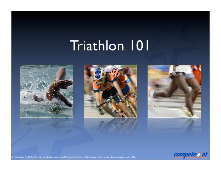Triathlon 101     By Compete-At: Online Registration Solutions & Event Planning Software for Multisports; Triathlons, Duat...