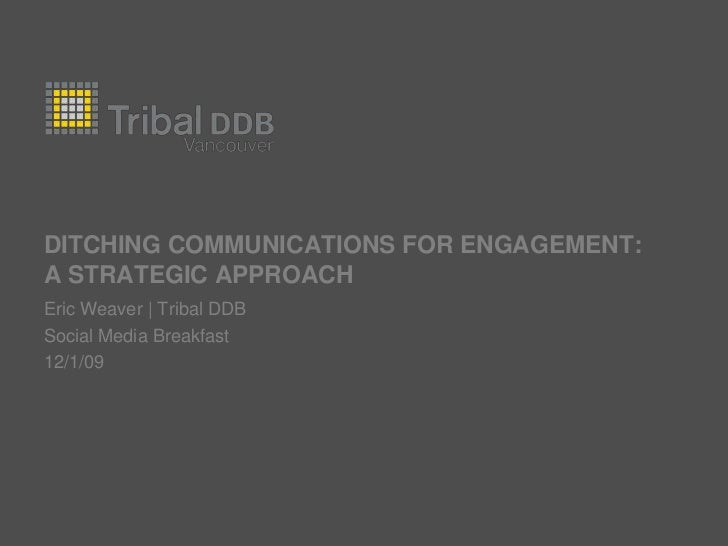 DITCHING COMMUNICATIONS FOR ENGAGEMENT: a strategic approach<br />Eric Weaver | Tribal DDB<br />Social Media Breakfast<br ...