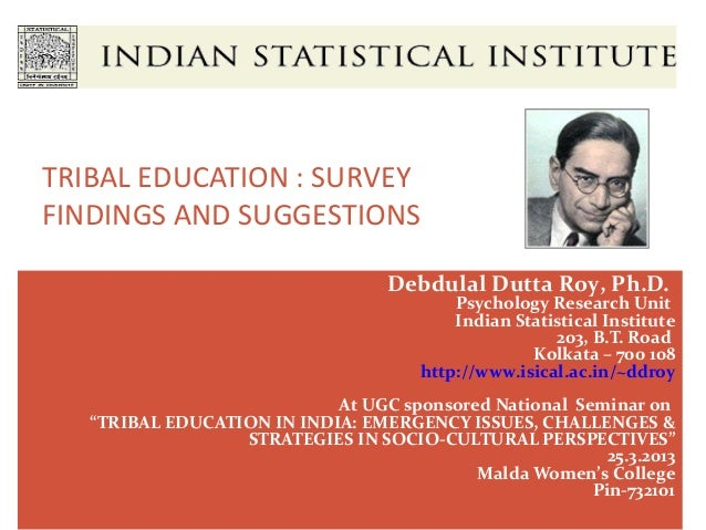 TRIBAL EDUCATION : SURVEYFINDINGS AND SUGGESTIONS                                   Debdulal Dutta Roy, Ph.D.             ...