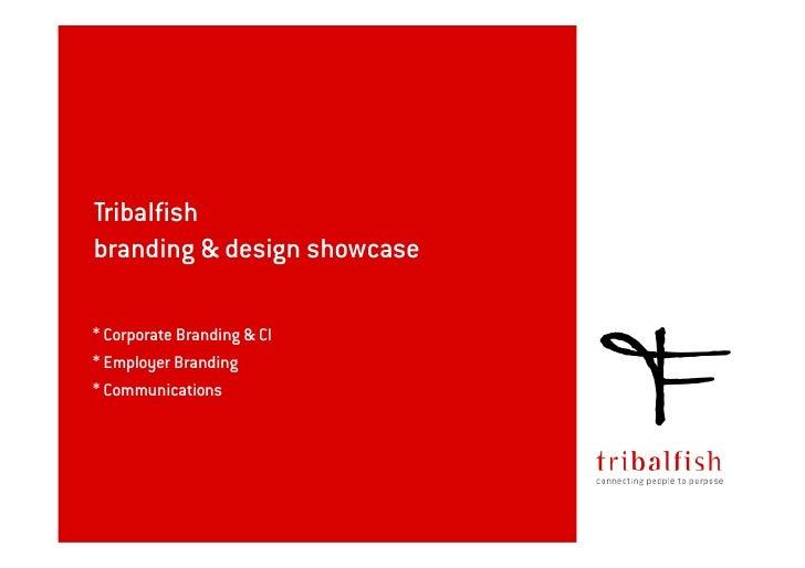 Tribalfish branding & design showcase  * Corporate Branding & CI * Employer Branding * Communications