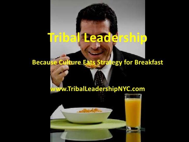 Tribal LeadershipBecause Culture Eats Strategy for Breakfast     www.TribalLeadershipNYC.com