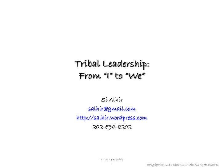 "Tribal Leadership:  From ""I"" to ""We""            Si Alhir      salhir@gmail.com http://salhir.wordpress.com        202-596-..."