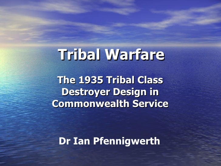 Tribal Warfare The 1935 Tribal Class Destroyer Design in Commonwealth Service Dr Ian Pfennigwerth