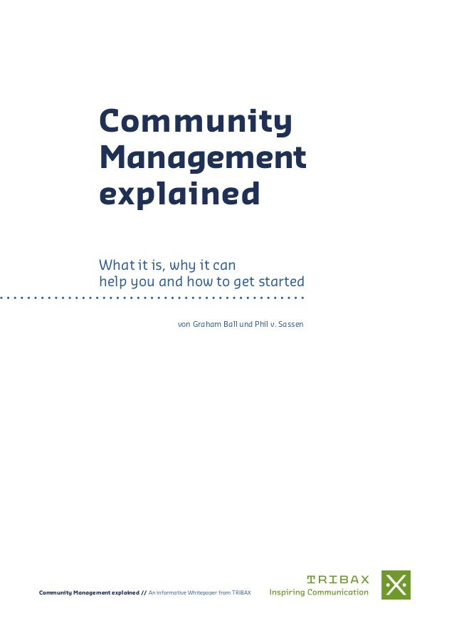 Community Management explained What it is, why it can help you and how to get started von Graham Ball und Phil v. Sassen C...