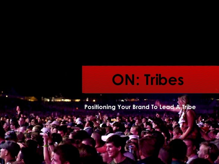 ON: Tribes Positioning Your Brand To Lead A Tribe