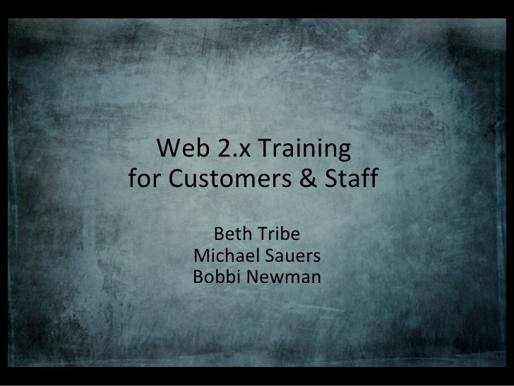 Web 2.x Training  for Customers & Staff   Beth Tribe Michael Sauers Bobbi Newman