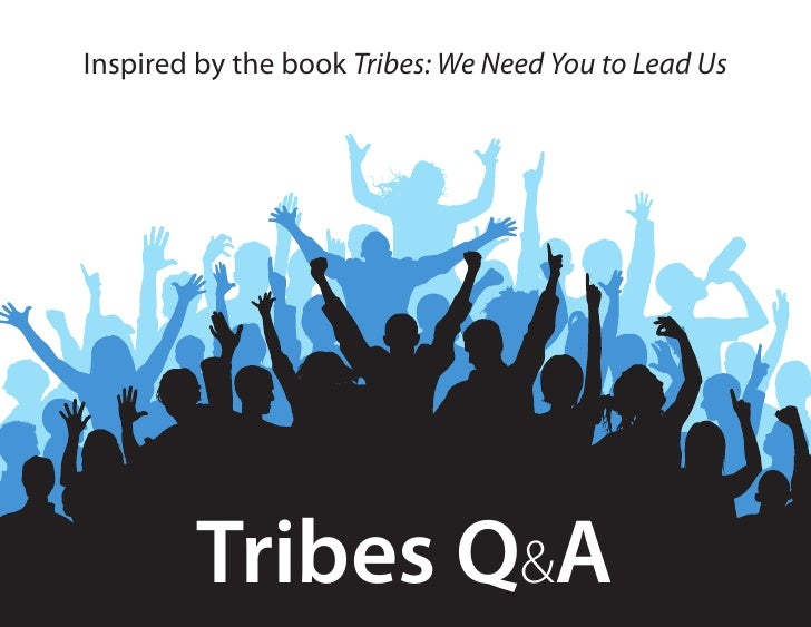 Inspired by the book Tribes: We Need You to Lead Us             Tribes Q&A