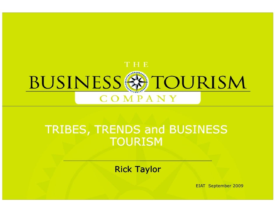 TRIBES, TRENDS and BUSINESS           TOURISM            Rick Taylor                         EIAT September 2009