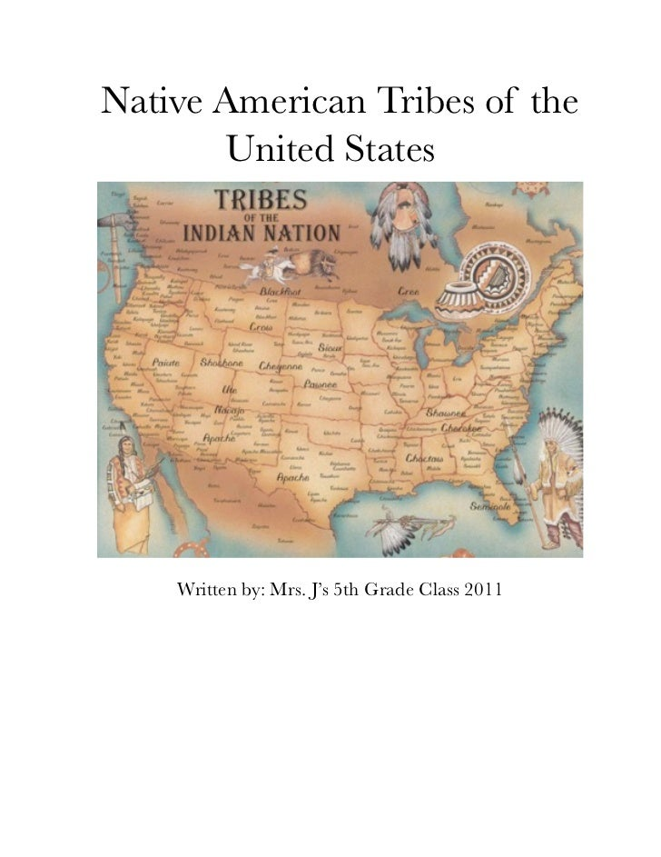 Native American Tribes of the       United States    Written by: Mrs. J's 5th Grade Class 2011