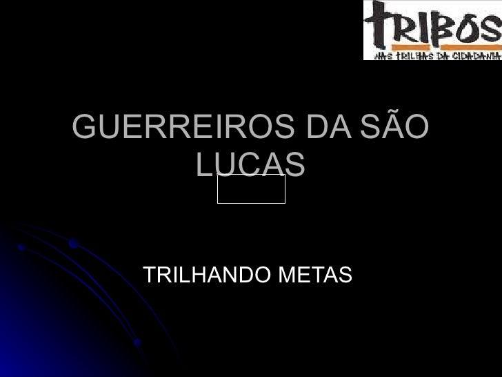 GUERREIROS DA SÃO LUCAS TRILHANDO METAS