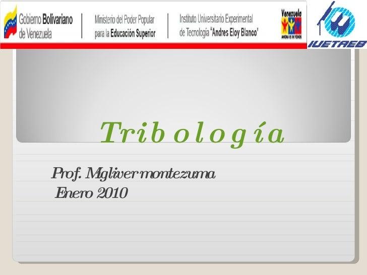 T r i b o l o g í a Prof. Migliver montezuma Enero 2010