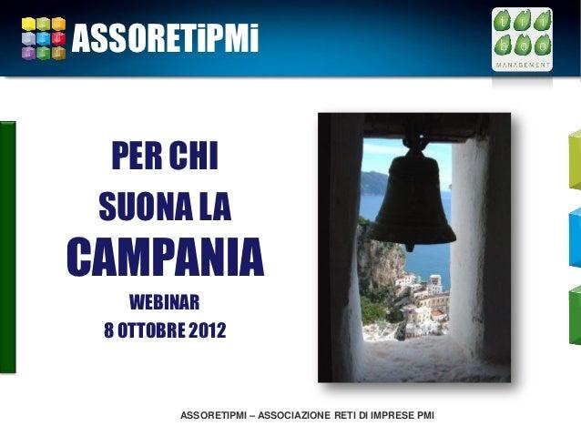 ASSORETiPMi  PER CHI SUONA LACAMPANIA    WEBINAR 8 OTTOBRE 2012         ASSORETIPMI – ASSOCIAZIONE RETI DI IMPRESE PMI
