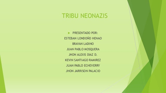 TRIBU NEONAZIS  PRESENTADO POR: ESTEBAN LONDOÑO HENAO BRAYAN LADINO JUAN PABLO MOSQUERA JHON ALEXIS DIAZ D. KEVIN SANTIAG...