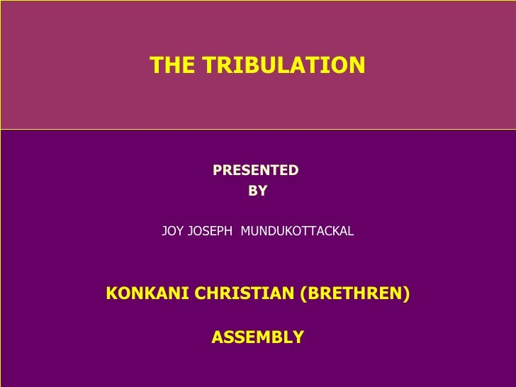 THE TRIBULATION PRESENTED  BY JOY JOSEPH  MUNDUKOTTACKAL KONKANI CHRISTIAN (BRETHREN) ASSEMBLY