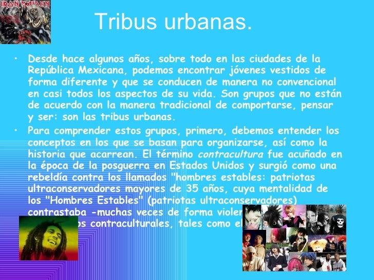 Tribus urbanas. <ul><li>Desde hace algunos años, sobre todo en las ciudades de la República Mexicana, podemos encontrar jó...