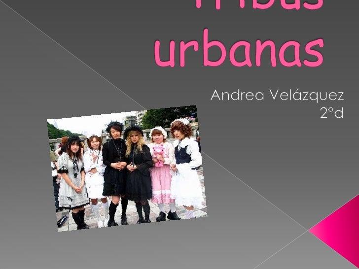 Tribus urbanas<br />Andrea Velázquez<br />2°d<br />