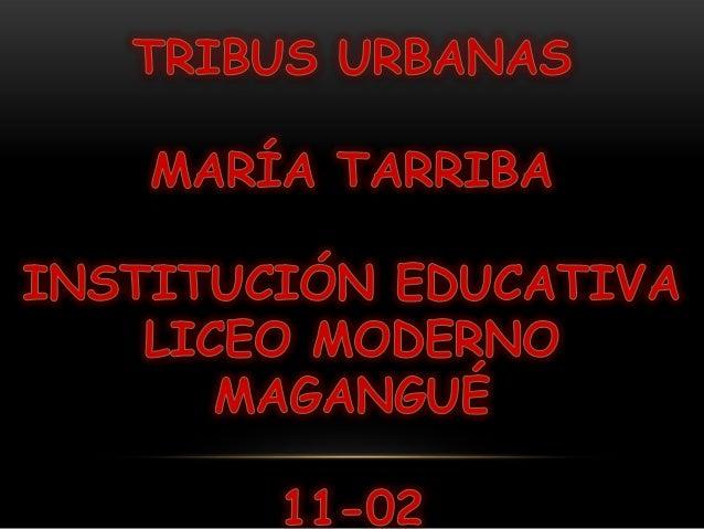 Tribus urbanas son aquellas pandillas, bandas callejeras o simplemente agrupaciones dejóvenes que visten de forma similar,...