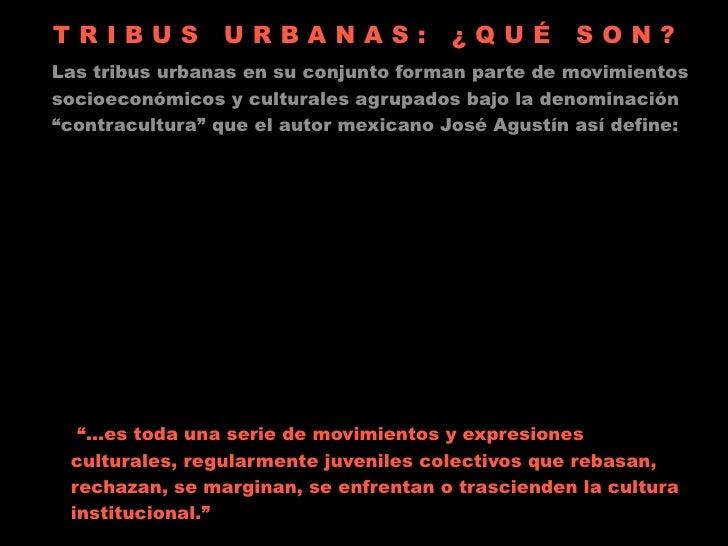TRIBUS          URBANAS:              ¿QUÉ         SON? •       Las tribus urbanas en su conjunto forman parte de movimien...