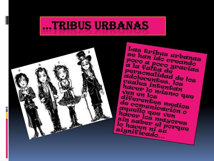 ...Tribus urbanas …zzzz<br />Las tribus urbanas se han ido creando poco a poco gracias a la falta de personalidad de los a...