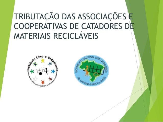 TRIBUTAÇÃO DAS ASSOCIAÇÕES E COOPERATIVAS DE CATADORES DE MATERIAIS RECICLÁVEIS