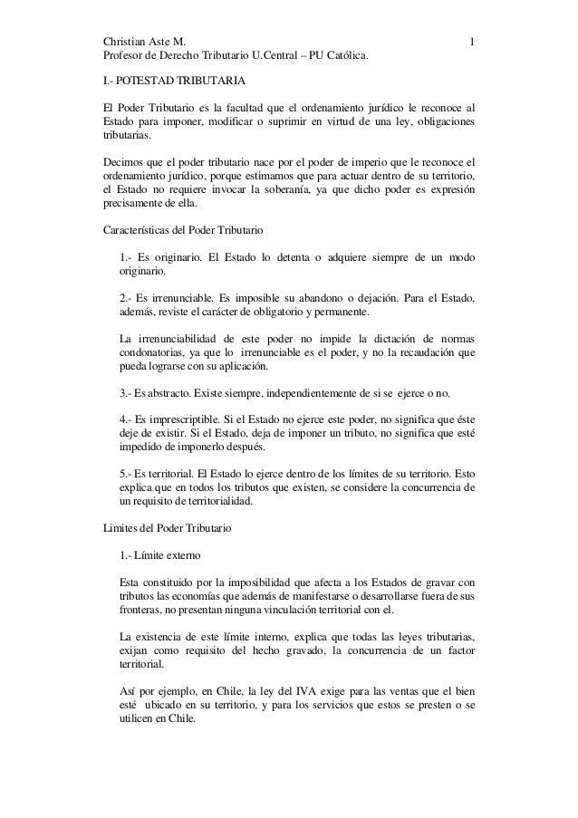 Christian Aste M. Profesor de Derecho Tributario U.Central – PU Católica.  1  I.- POTESTAD TRIBUTARIA El Poder Tributario ...