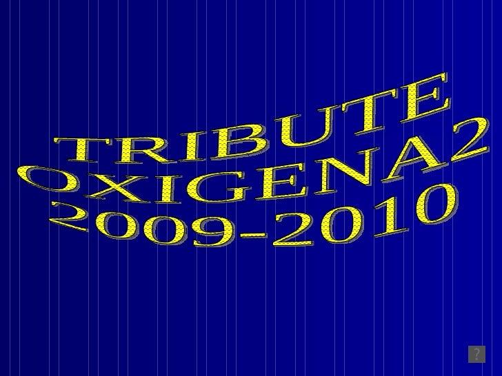 TRIBUTE OXIGENA2 2009-2010
